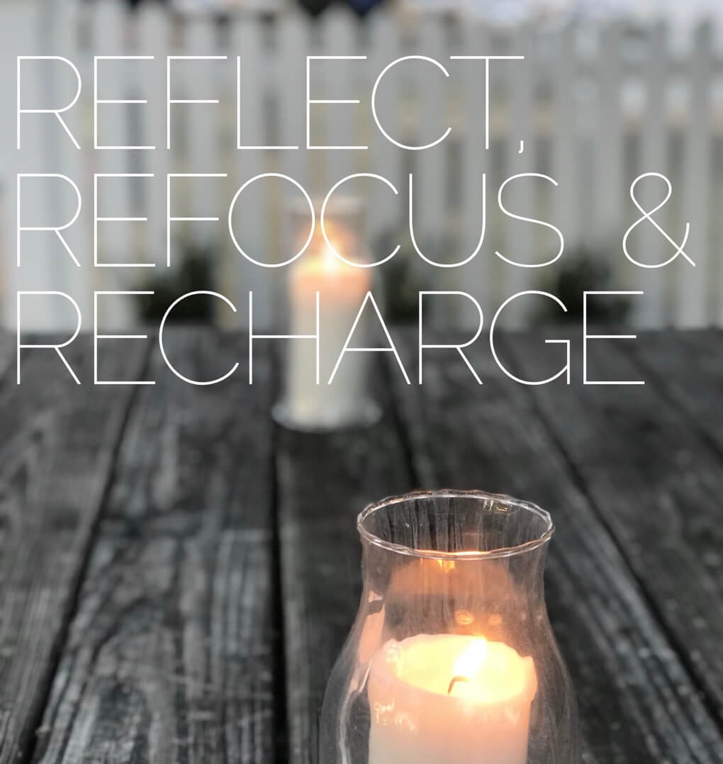 Reflect, Refocus & Recharge